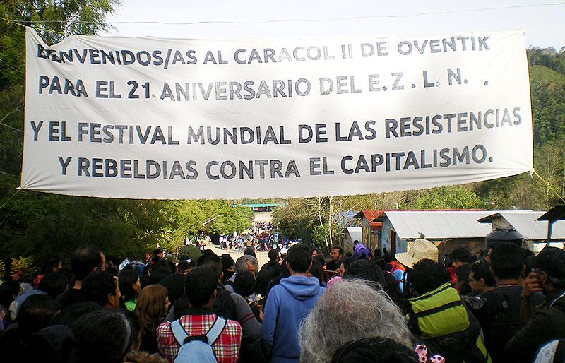 """""""Bienvenid@s al Caracol de Oventic para el 21 aniversario del EZLN y el Primer Festival Mundial de las Resistencias y las Rebeldías contra el Capitalismo"""" © SIPAZ"""